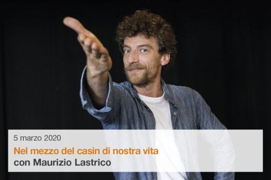 Maurizio Lastrico in Nel mezzo del casin di nostra vita